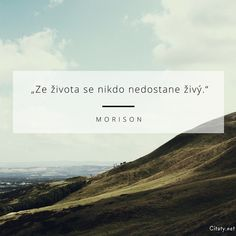 Ze života se nikdo nedostane živý. - Jim Morrison #život Jim Morrison, Quotes, Life, Quotations, Quote, Shut Up Quotes