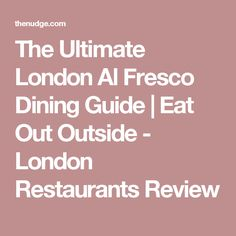 The Ultimate London Al Fresco Dining Guide London Restaurants, Al Fresco Dining, City Life, The Outsiders, Most Beautiful, Eat