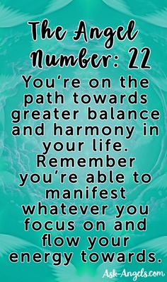 The Angel Number 22: You're on your way towards manifesting greater balance and harmony.   >> Learn more here!