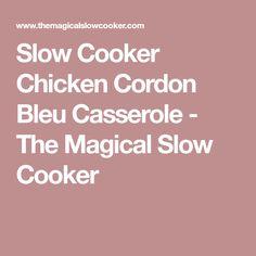 Slow Cooker Chicken Cordon Bleu Casserole - The Magical Slow Cooker