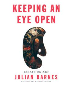 Interconnection in Art: Keeping an Eye Open by Julian Barnes | Everyday eBook