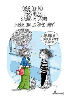 Nota mental: No hablar con los muy muy FELICES! (sólo cuando se anda depre...) Agustina Guerrero