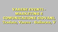 VARESE EVENTI - MARKETING E COMUNICAZIONE GIOVANI, Tradate, Varese - Gallarate, V
