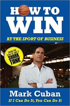 Amazon.com: How to Win at the Sport of Business: If I Can Do It, You Can Do It eBook: Mark Cuban: Kindle Store
