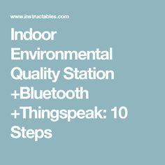 Indoor Environmental Quality Station +Bluetooth +Thingspeak: 10 Steps
