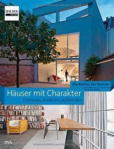 Oh, ich glaube, ein wunderbares Buch! - Häuser mit Charakter - Umbauen, erweitern, aufstocken: Die Besten der Besten. HÄUSER-Award: Amazon.de: Bettina Hintze: Bücher