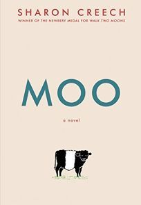 Children's Book Review: Moo by Sharon Creech. Harper, $16.99 (288p) ISBN 978-0-0624-1524-0