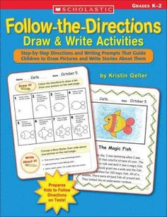 Follow-the-Directions Draw & Write Activities: Step-by-step Directions And Writing Prompts That Guide Children to...