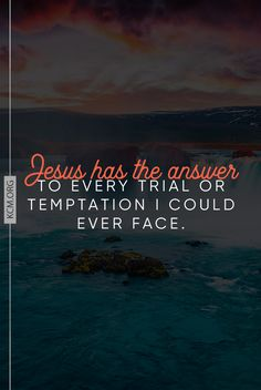 Jesus holds all of your answers!