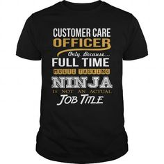 CUSTOMER CARE OFFICER - NINJA GOLD - #white tee #sweatshirt print. OBTAIN LOWEST PRICE => https://www.sunfrog.com/LifeStyle/CUSTOMER-CARE-OFFICER--NINJA-GOLD-Black-Guys.html?68278