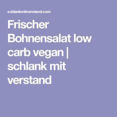 Frischer Bohnensalat low carb vegan | schlank mit verstand