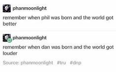 Remember when dan and phil were born and the world got weirder