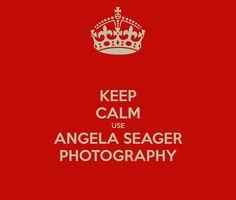 KEEP CALM USE ANGELA SEAGER PHOTOGRAPHY