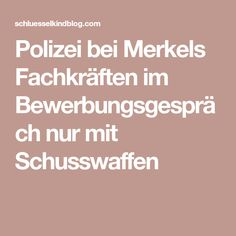 Polizei bei Merkels Fachkräften im Bewerbungsgespräch nur mit Schusswaffen