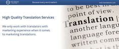 High Quality Translation Services We only work with translators with marketing experience when it comes to marketing translations.