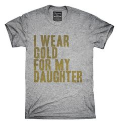 I Wear Gold For My Daughter Awareness Support T-shirts, Hoodies,