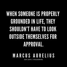 Buy 'When someone is properly grounded in life, they shouldn't have to look outside themselves for approval. Spiritual Quotes, Wisdom Quotes, True Quotes, Words Quotes, Quotes To Live By, Sayings, Change Is Good Quotes, Great Quotes, Inspirational Quotes