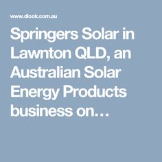 Springers Solar in Lawnton QLD, an Australian Solar Energy Products business on…