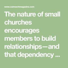 The nature of small churches encourages members to build relationships—and that dependency helps cultivate community.
