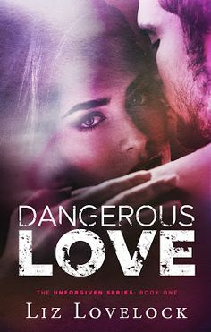 Toot's Book Reviews: Spotlight, Teasers, Excerpt & Giveaway: Dangerous Love (Unforgiven Series #1) by Liz Lovelock