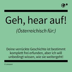 Geh, hear auf! The Words, Cool Words, Make Me Happy, Austria, Meant To Be, Haha, Hilarious, Jokes, Wisdom