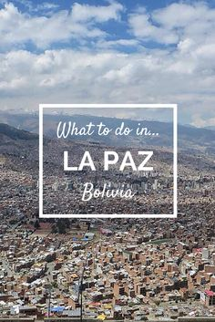 Travelling to Bolivia? Here's a list of what to do in La Paz!