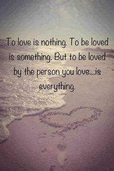 To love is nothing. To be loved is something.  But to be loved by the person you love, is everything