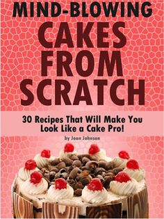 FREE e-Cookbook: 30 Cake Recipes From Scratch! #cake #recipe