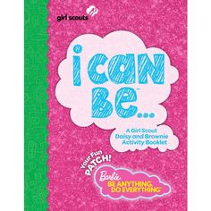 I can Be...Barbie Booklet PDF A Girl Scout Daisy and Brownie Activity Booklet.  When you finish the booklet you can download your Barbie patch and iron it on you Girl Scout vest!