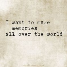 """Travel:  #Travel ~ """"I want to make memories all over the world."""""""