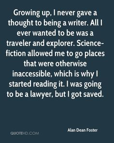 Alan Dean Foster Quotes | alan-dean-foster-alan-dean-foster-growing-up-i-never-gave-a-thought ...