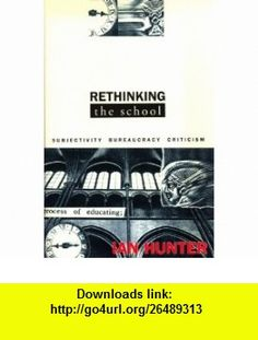 Rethinking the School Subjectivity, Bureaucracy, Criticism (Questions in Cultural Studies) (9780312121440) Ian Hunter , ISBN-10: 031212144X  , ISBN-13: 978-0312121440 ,  , tutorials , pdf , ebook , torrent , downloads , rapidshare , filesonic , hotfile , megaupload , fileserve
