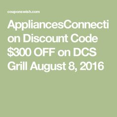 AppliancesConnection Discount Code $300 OFF on DCS Grill August 8, 2016