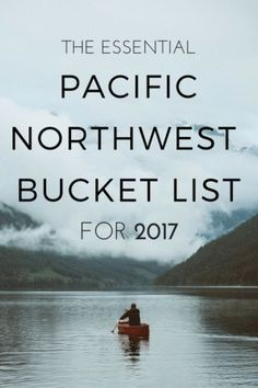 the-essential-pnw-bucket-list-2017
