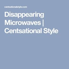 Disappearing Microwaves   Centsational Style