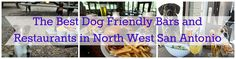 Find the best dog friendly bars and restaurants in North West San Antonio with help from MCLife San Antonio. We want you to get to know your city!