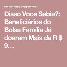 Disso Voce Sabia?: Beneficiários do Bolsa Família Já doaram Mais de R $ 9…