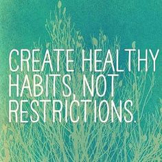 """Create Healthy Habits Not Restrictions."" Be kind...."
