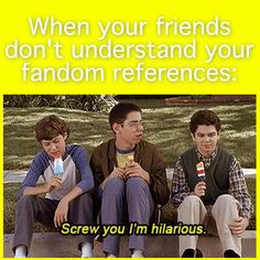My internet friends will understand. *snaps fingers in v formation* hashtag they're better than you