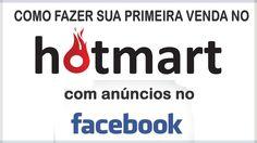 Como anunciar no facebook e fazer a primeira venda rápido no hotmart - (...