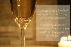 Always have bubbly on hand, for those special occasions...