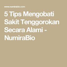 5 Tips Mengobati Sakit Tenggorokan Secara Alami - NumiraBio