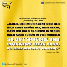 """Fußball-Spruch Klassiker der Woche - jeden Freitag """"neu"""". #117 #FSKdW - """"Jeder, der mich kennt und der mich reden gehört hat, weiß genau, dass ich bald Englisch in sechs oder auch schon in vier Wochen so gut spreche und Interviews geben kann, die jeder Deutsche versteht."""" - Lothar Matthäus #Interwetten"""