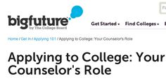 https://bigfuture.collegeboard.org/get-in/applying-101/applying-to-college-your-counselors-role  Applying to College - Your Counselor's Role