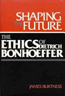 Shaping the future: the ethics of Dietrich Bonhoeffer