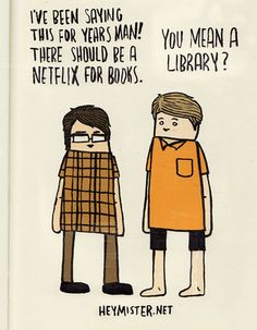 A Netflix for books? Oh thats right, they call em Libraries! And, its even cheaper than Netflix. Library Memes, Library Quotes, Library Books, Library Ideas, Library Posters, Library Inspiration, Reading Posters, Local Library, Library Card