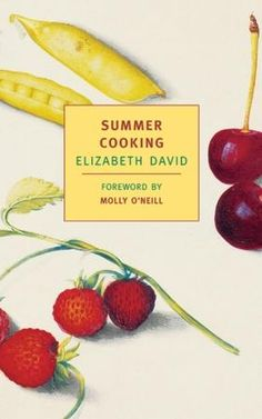 Summer Cooking - Elizabeth David http://www.nybooks.com/books/imprints/classics/summer-cooking/