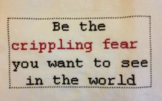 Be the crippling fear you want to see in the world