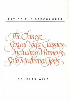 An anthology of over two millennia of Chinese treatises on the use and practice of sexual intercourse