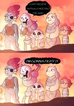 Papyrus you precious cinnamon roll you don't fight the sun